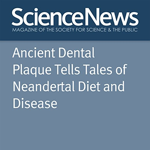 『Ancient Dental Plaque Tells Tales of Neandertal Diet and Disease』のカバーアート