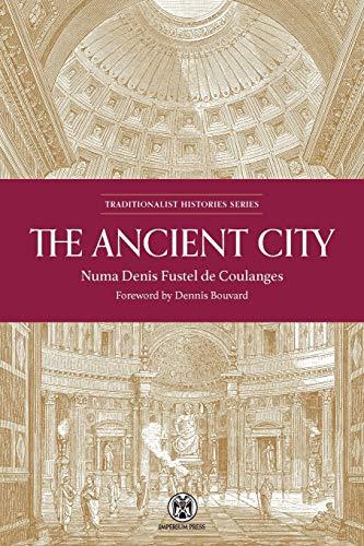 Compare Textbook Prices for The Ancient City - Imperium Press Traditionalist Histories  ISBN 9780648690542 by Fustel De Coulanges, Numa Denis,Bouvard, Dennis