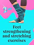 Feet strengthening and stretching exercises.
