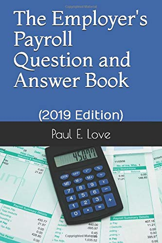 The Employer's Payroll Question and Answer Book: (2019 Edition)