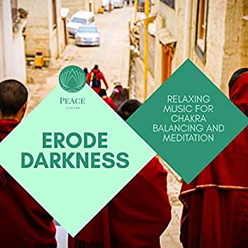 Erode Darkness - Relaxing Music For Chakra Balancing And Meditation