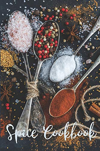 Spice Cookbook: Blank Recipe Book to Write Down Your Favorite Spice Recipes, Mixes, Rubs, Blends and Discoveries