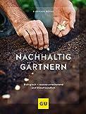 Nachhaltig gärtnern: Biologisch, ressourcenschonend und klimafreundlich (GU Garten Extra)