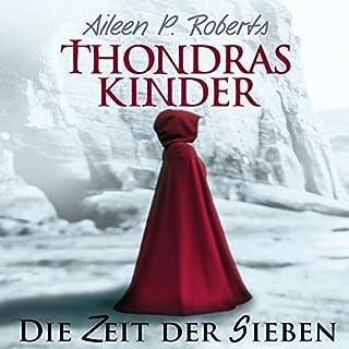 Die Zeit der Sieben     Thondras Kinder 1              Autor:                                                                                                                                 Aileen P. Roberts                               Sprecher:                                                                                                                                 Jacob Weigert                      Spieldauer: 18 Std. und 49 Min.     93 Bewertungen     Gesamt 4,2