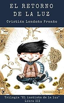 El retorno de la luz (El Instinto de la Luz nº 3) (Spanish Edition) by [Cristián Londoño Proaño, Pablo Lara]