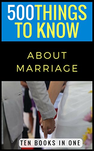 Download 500 Things to Know About Marriage: Budget Dates, Expressing Your Love, Strengthening a Relationship, Buying an Engagement Ring, Planning a Wedding, and Honeymoon Planning (English Edition) B00TUFUBXC