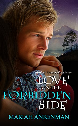 Book: Love on the Forbidden Side (Peak Town Colorado Book 4) by Mariah Ankenman