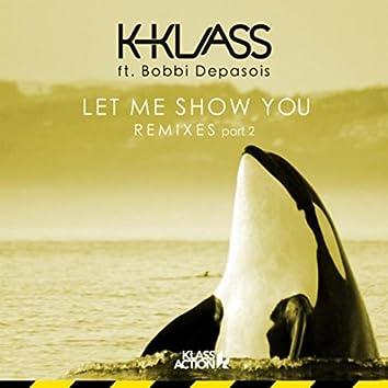 Let Me Show You (Remixes, Pt. 2)