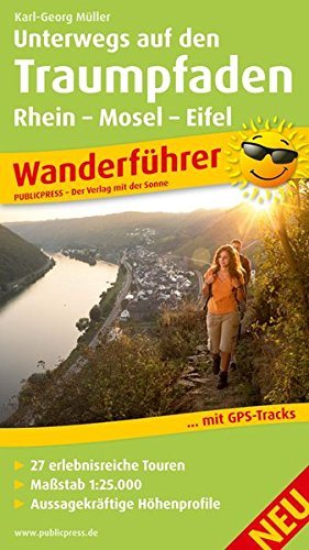 Unterwegs auf den Traumpfaden Rhein-Mosel-Eifel-Land: Wanderführer mit 27 erlebnisreichen Touren, Karten im Maßstab 1:25.000, Aussagekräftige Höhenprofile und GPS-Tracks (Wanderführer: WF)