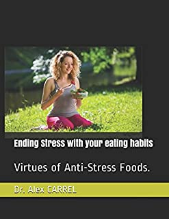 Ending Stress with your eating habits: Virtues of Anti-Stress Foods.