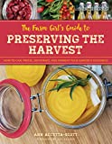 The Farm Girl s Guide to Preserving the Harvest: How to Can, Freeze, Dehydrate, and Ferment Your Garden s Goodness