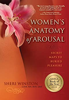 Women's Anatomy of Arousal: Secret Maps to Buried Pleasure by [Sheri Winston CNM. RN. BSN. LMT]