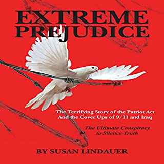 Extreme Prejudice: The Terrifying Story of the Patriot Act and the Cover Ups of 9/11 and Iraq cover art