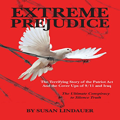 Extreme Prejudice: The Terrifying Story of the Patriot Act and the Cover Ups of 9/11 and Iraq audiobook cover art