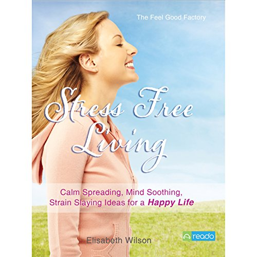 The Feel Good Factory on Stress Free Living audiobook cover art