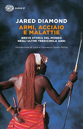 Armi, acciaio e malattie: Breve storia del mondo negli ultimi tredicimila anni (Super ET) di [Jared Diamond, L. Civalleri]