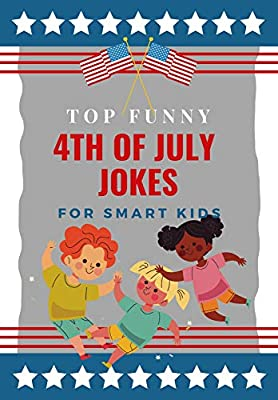 TOP FUNNY 4TH OF JULY JOKES FOR SMART KIDS: Independence Day Laughs, 4th of july gifts, gifts to make you laugh