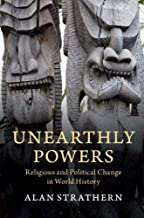 Unearthly Powers: Religious and Political Change in World History