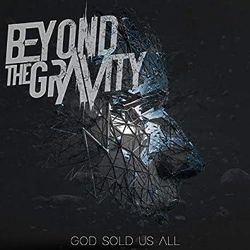 God Sold Us All
