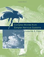 Complex Worlds from Simpler Nervous Systems (A Bradford Book)