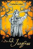 Die 13. Jungfrau: historischer Roman