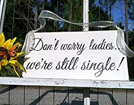Vontuxe Wedding Signs | Don't Worry Ladies We're Still Single | Bride and Groom | Mr and Mrs | Wood Wedding Signs | Flower Girl Signs | 6 X 11.5