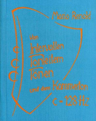 Von Intervallen, Tonleitern, Tönen und dem Kammerton C ≐ 128 Hertz. Mit sep. Faltblatt