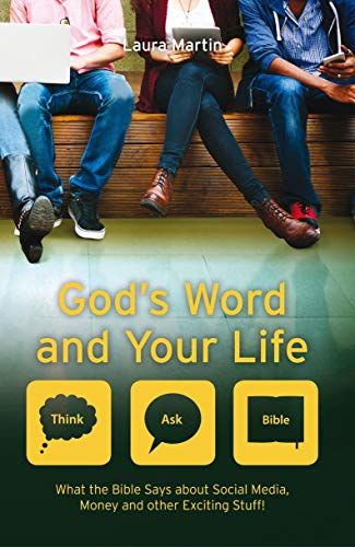 God's Word And Your Life: What the Bible says about social media, money and other exciting stuff (Think Ask Bible)
