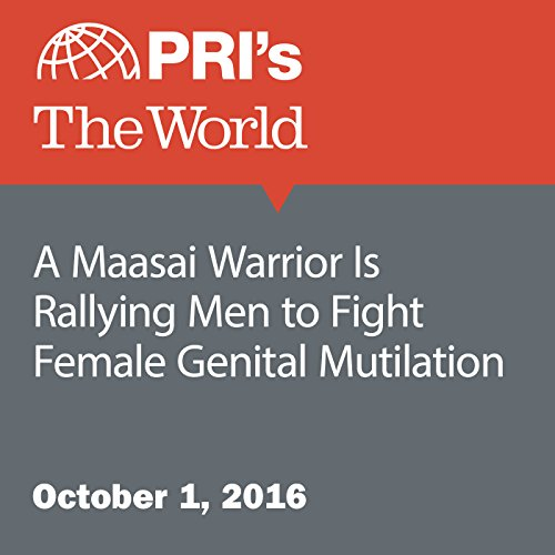 A Maasai Warrior Is Rallying Men to Fight Female Genital Mutilation audiobook cover art