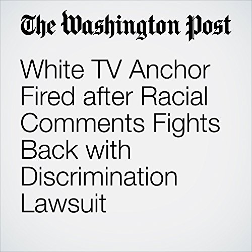 White TV Anchor Fired after Racial Comments Fights Back with Discrimination Lawsuit cover art