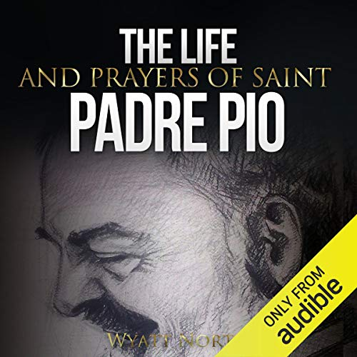 The Life and Prayers of Saint Padre Pio audiobook cover art
