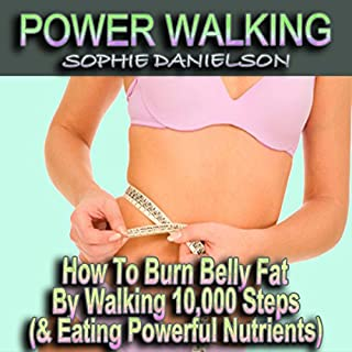 Power Walking: How to Burn Belly Fat by Walking 10,000 Steps (& Eating Powerful Nutrients) audiobook cover art