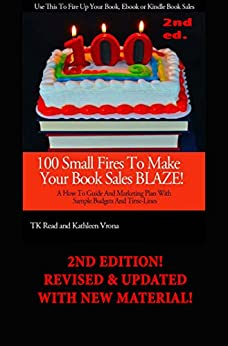 100 Small Fires To Make Your Book Sales BLAZE! A How to Guide and Marketing Plan for Selling Your Book, Kindle Book or EBook, Including Sample Budgets and Time-Lines by [TK Read, Kathleen Vrona]