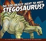 Do You Really Want to Meet Stegosaurus? (Do You Really Want to Meet a Dinosaur?)