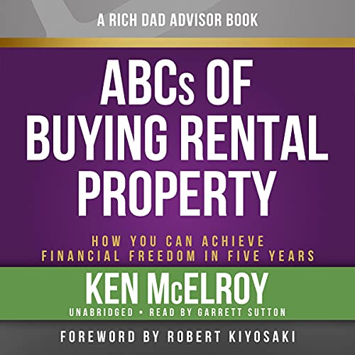Rich Dad Advisors: ABC'S of Buying a Rental Property: How You Can Achieve Financial Freedom in Five Years