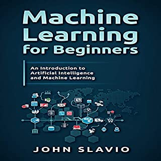 Machine Learning for Beginners     An Introduction to Artificial Intelligence and Machine Learning              By:                                                                                                                                 John Slavio                               Narrated by:                                                                                                                                 Russell Archey                      Length: 1 hr and 35 mins     8 ratings     Overall 4.0