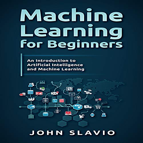 Machine Learning for Beginners     An Introduction to Artificial Intelligence and Machine Learning              By:                                                                                                                                 John Slavio                               Narrated by:                                                                                                                                 Russell Archey                      Length: 1 hr and 35 mins     Not rated yet     Overall 0.0