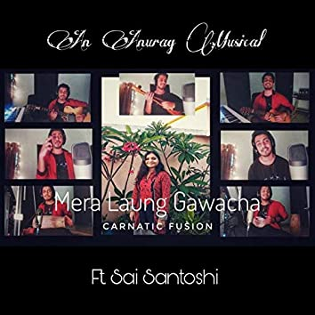 Mera Laung Gawacha (Carnatic Fusion)