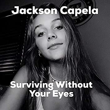 Surviving Without Your Eyes