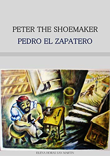 PETER THE SHOEMAKER / PEDRO EL ZAPATERO: Bilingual book in English and Spanish