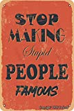 Cartel decorativo para decoración de pared con texto 'Stop Making Stupid People Famous Vintage Look Tin 20 x 30 cm, para el hogar, cocina, baño, granja, jardín, garaje, citas inspiradoras