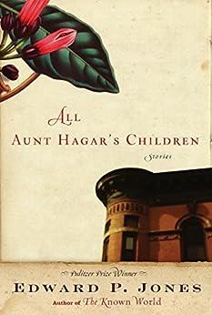 All Aunt Hagar's Children: Stories by [Edward P. Jones]