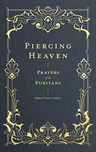 Piercing Heaven: Prayers of the Puritans