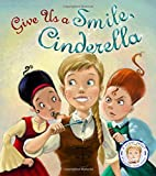 Fairytales Gone Wrong: Give Us A Smile, Cinderella: A Story About Personal Hygiene - Steve Smallman