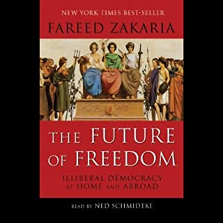 The Future of Freedom     Illiberal Democracy at Home and Abroad              By:                                                                                                                                 Fareed Zakaria                               Narrated by:                                                                                                                                 Ned Schmidtke                      Length: 10 hrs and 3 mins     219 ratings     Overall 4.3
