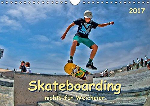 Skateboarding - nichts für Weicheier (Wandkalender 2017 DIN A4 quer): Skateboarding, Trendsportart mit Kultstatus. (Monatskalender, 14 Seiten ) (CALVENDO Sport)