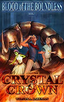 Crystal & Crown (Blood of The Boundless Book 3) by [Wilson A. Bateman]