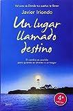 Un lugar llamado destino : el cambio es posible para quienes se atreven a arriesgar by Javier Iriondo Narvaiza(2014-05-01)