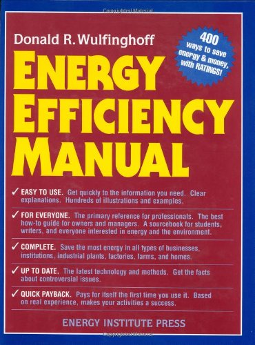 Energy Efficiency Manual: for everyone who uses energy, pays for utilities, designs and builds, is i
