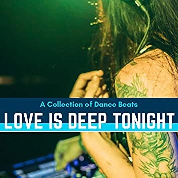 Love Is Deep Tonight - A Collection Of Dance Beats